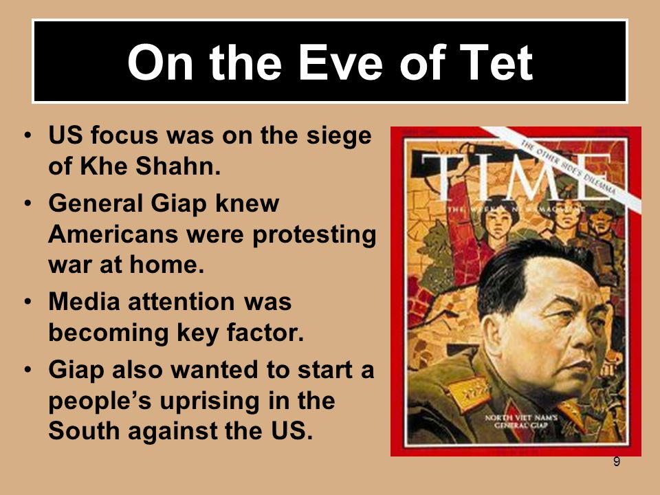 9 US focus was on the siege of Khe Shahn. General Giap knew Americans were protesting war at home.