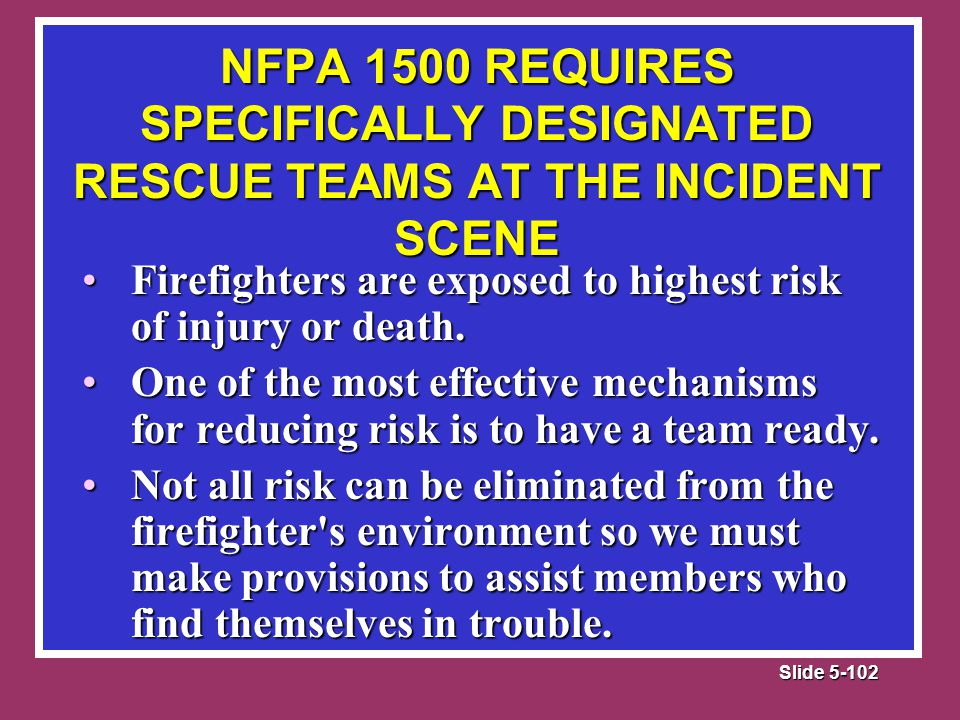 Slide 5-102 Firefighters are exposed to highest risk of injury or death.Firefighters are exposed to highest risk of injury or death.