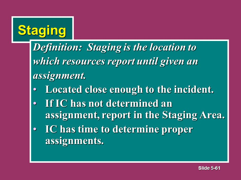 Slide 5-61 Staging Definition: Staging is the location to which resources report until given an assignment.