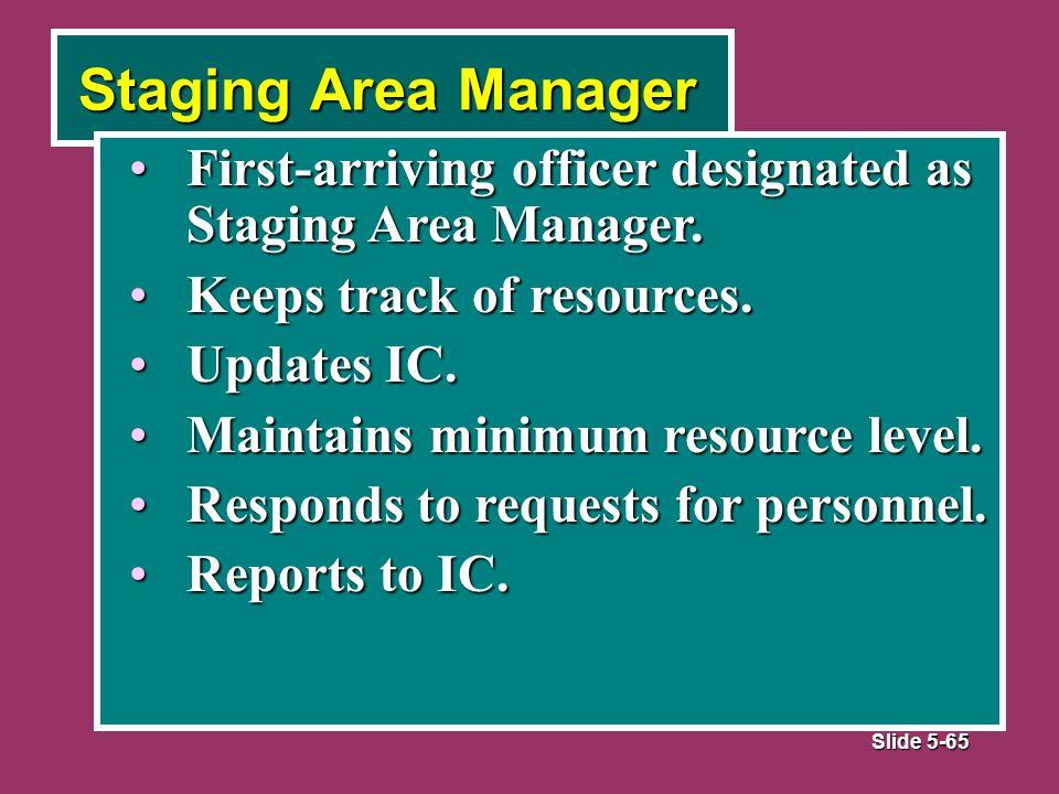 Slide 5-65 Staging Area Manager First-arriving officer designated as Staging Area Manager.First-arriving officer designated as Staging Area Manager.