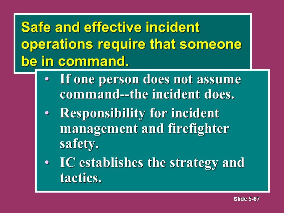 Slide 5-67 Safe and effective incident operations require that someone be in command.