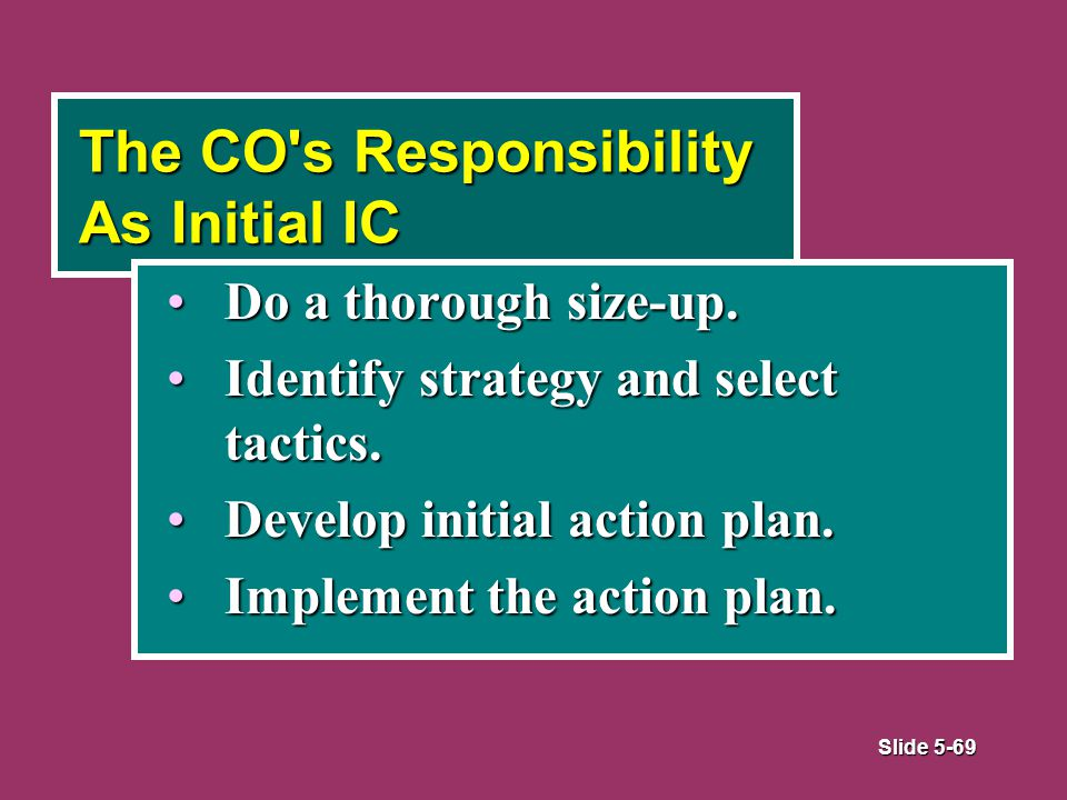 Slide 5-69 The CO s Responsibility As Initial IC Do a thorough size-up.Do a thorough size-up.