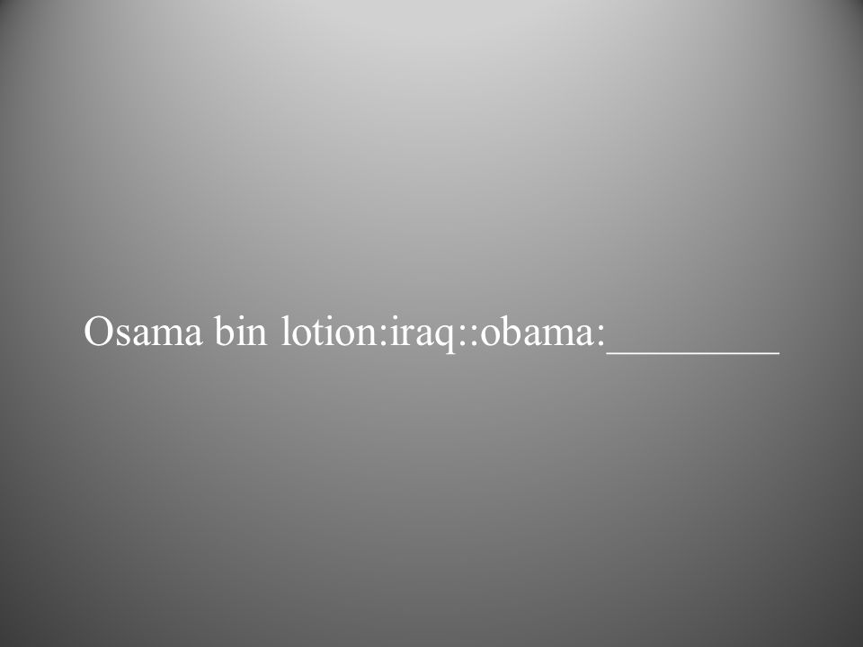 Osama bin lotion:iraq::obama:________