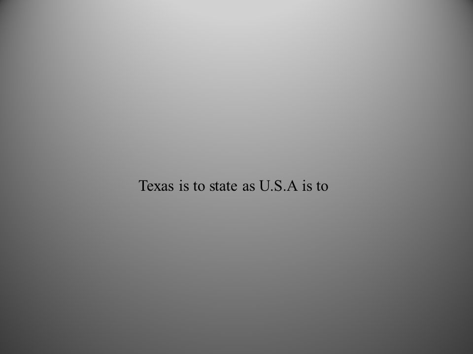 Texas is to state as U.S.A is to