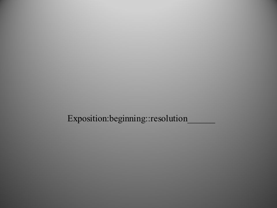 Exposition:beginning::resolution______