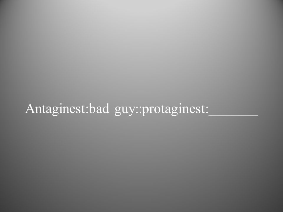 Antaginest:bad guy::protaginest:_______