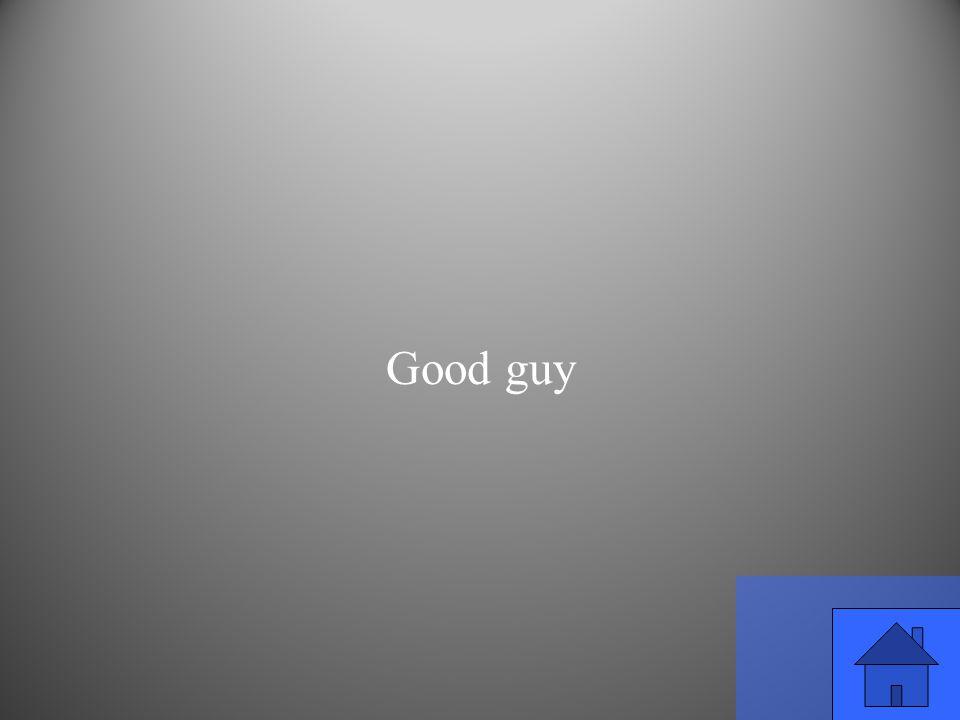 Good guy