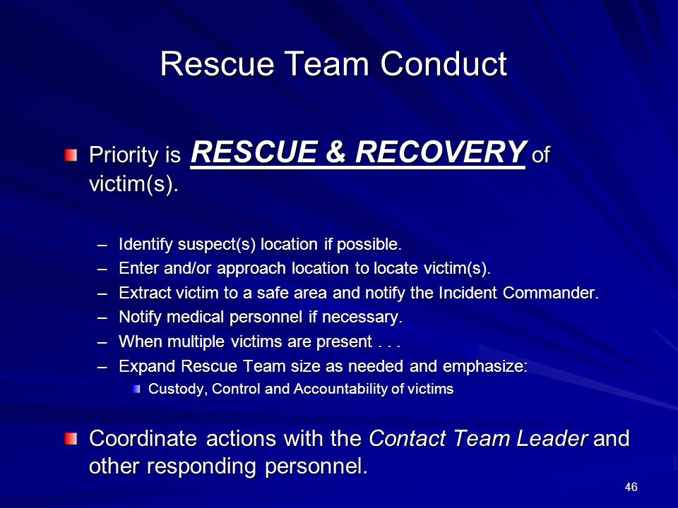45 Contact Team Provide preliminary assessment once inside: –Victim(s)' locations and medical needs.
