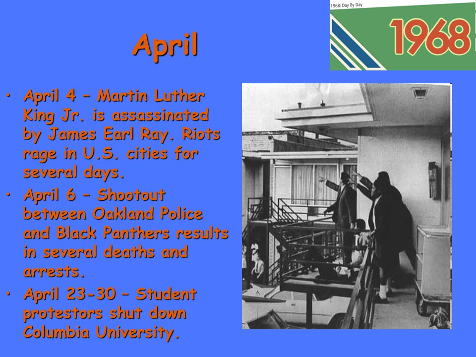 April April 4 – Martin Luther King Jr. is assassinated by James Earl Ray.