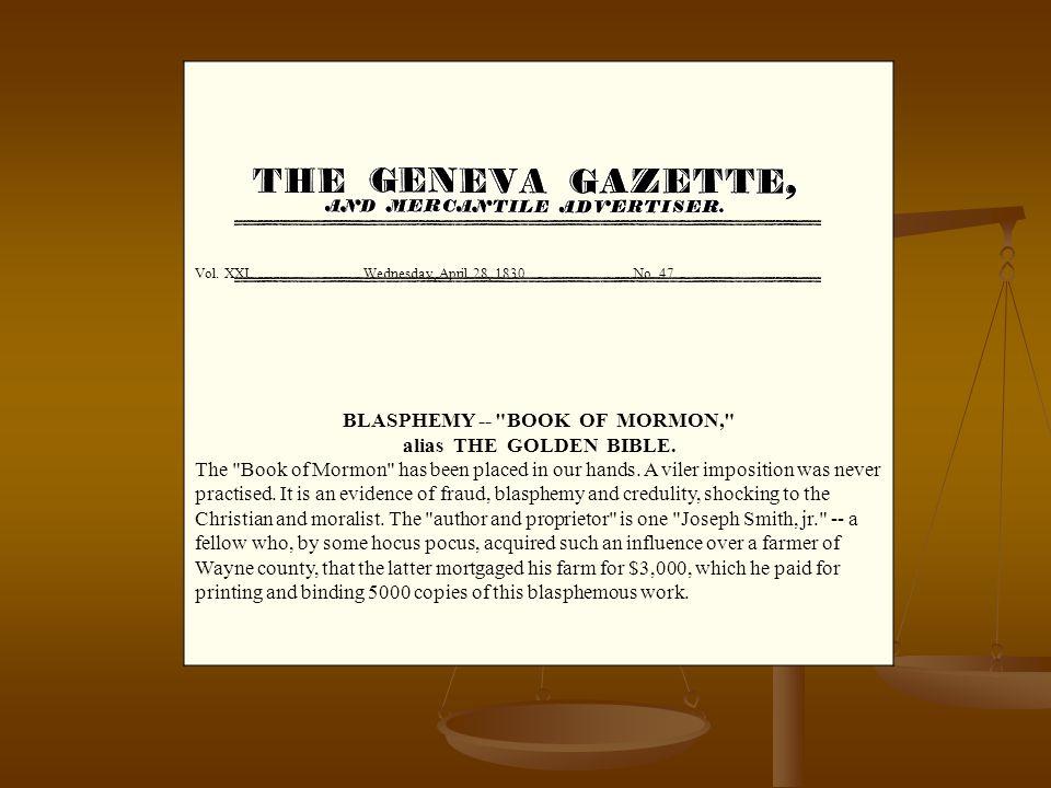 Vol.XXI. Wednesday, April 28, 1830. No. 47. BLASPHEMY -- BOOK OF MORMON, alias THE GOLDEN BIBLE.