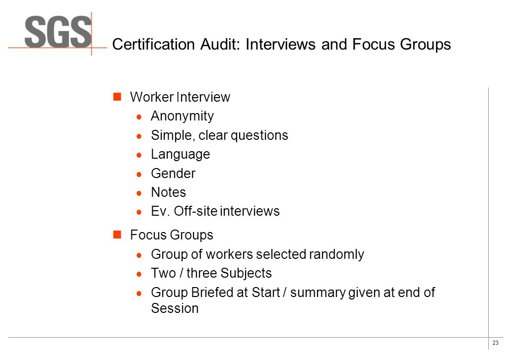23 Certification Audit: Interviews and Focus Groups Worker Interview  Anonymity  Simple, clear questions  Language  Gender  Notes  Ev. Off-site