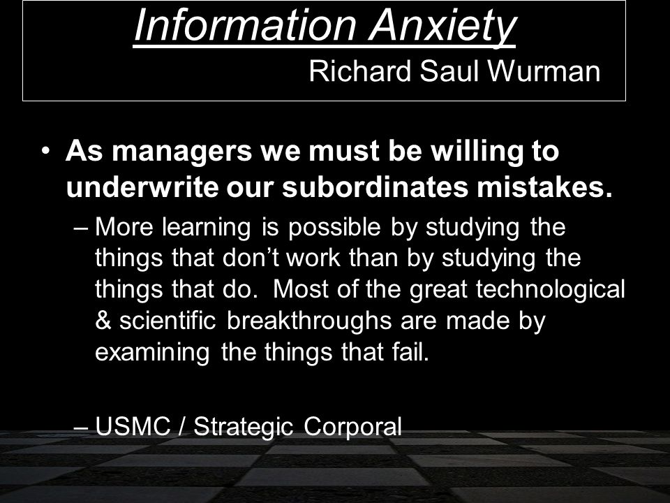 Richard Saul Wurman As managers we must be willing to underwrite our subordinates mistakes.