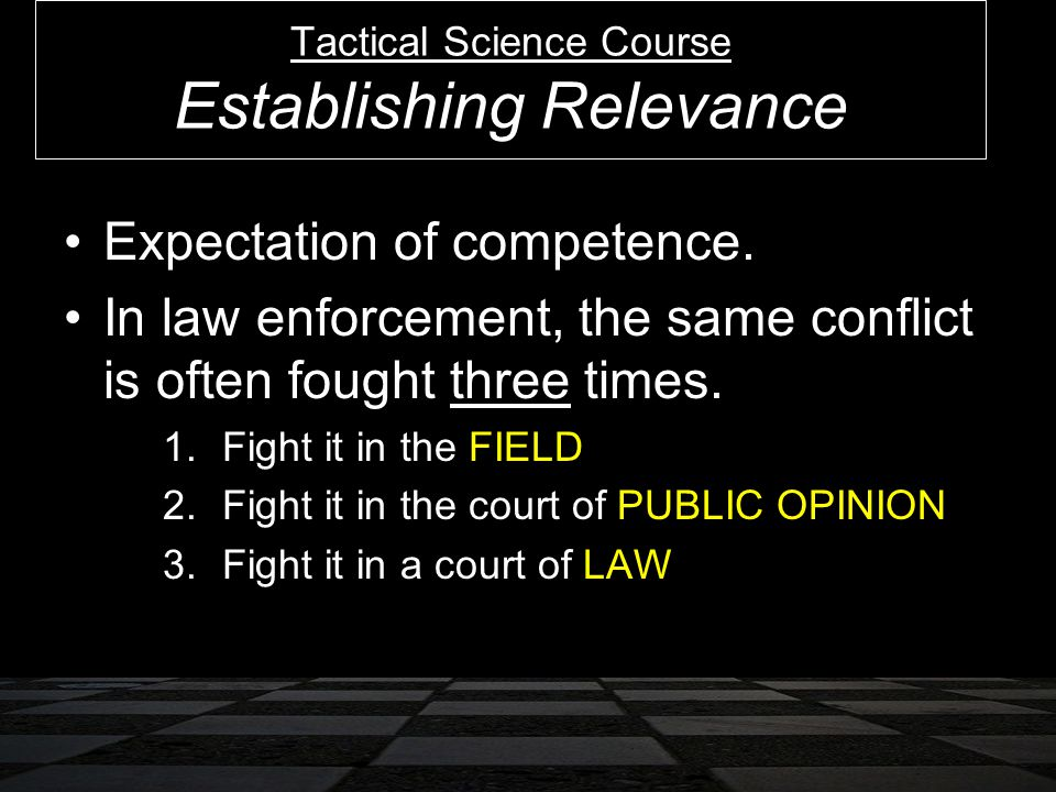 Expectation of competence.In law enforcement, the same conflict is often fought three times.