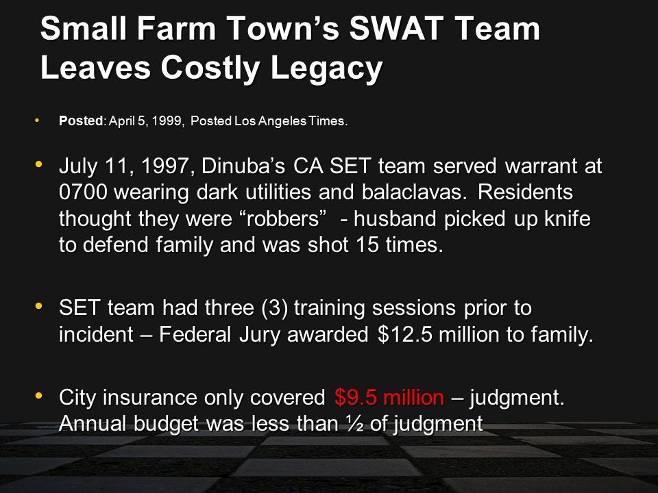 Small Farm Town's SWAT Team Leaves Costly Legacy Posted: April 5, 1999, Posted Los Angeles Times.