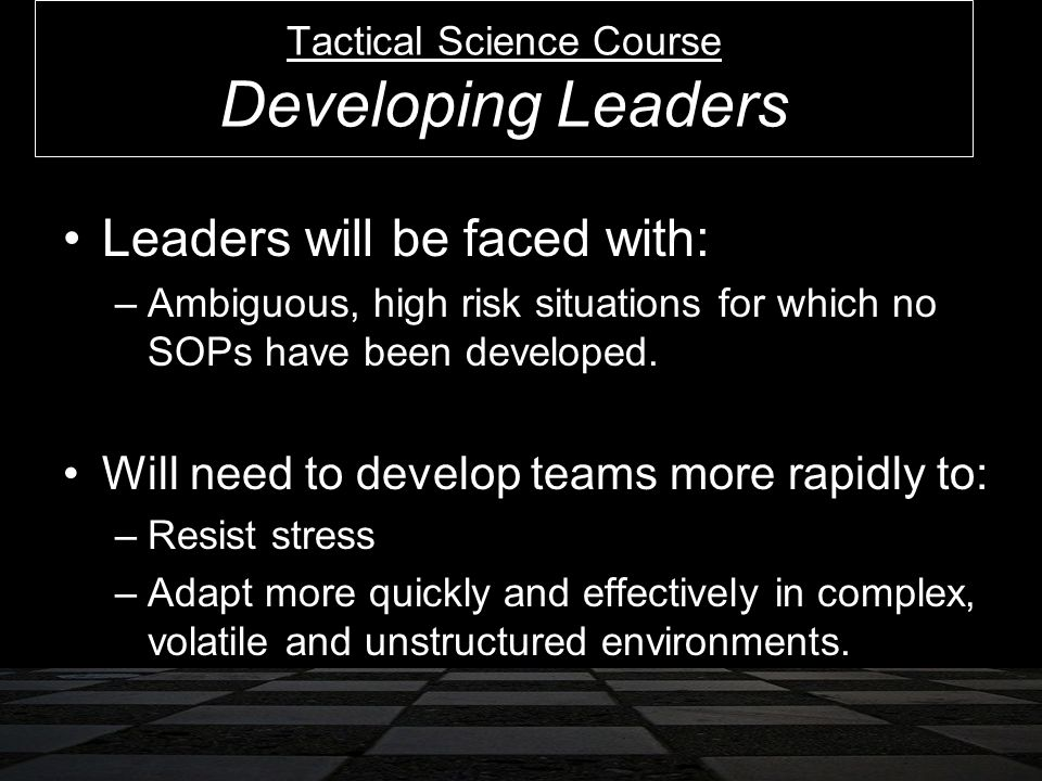 Leaders will be faced with: –Ambiguous, high risk situations for which no SOPs have been developed.