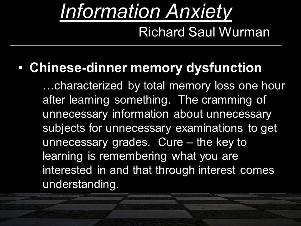 Richard Saul Wurman Chinese-dinner memory dysfunction …characterized by total memory loss one hour after learning something.