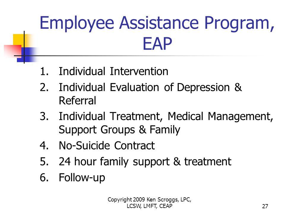 Copyright 2009 Ken Scroggs, LPC, LCSW, LMFT, CEAP26 Employee Assistance Program, EAP 1.Corporate Intervention 2.