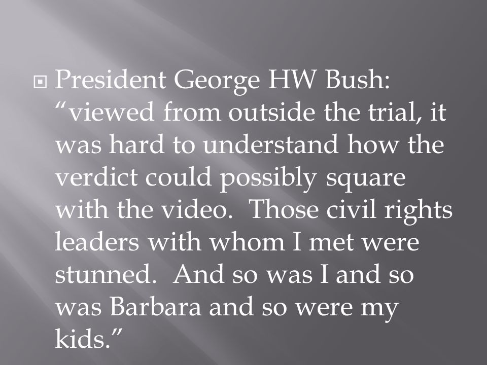  President George HW Bush: viewed from outside the trial, it was hard to understand how the verdict could possibly square with the video.