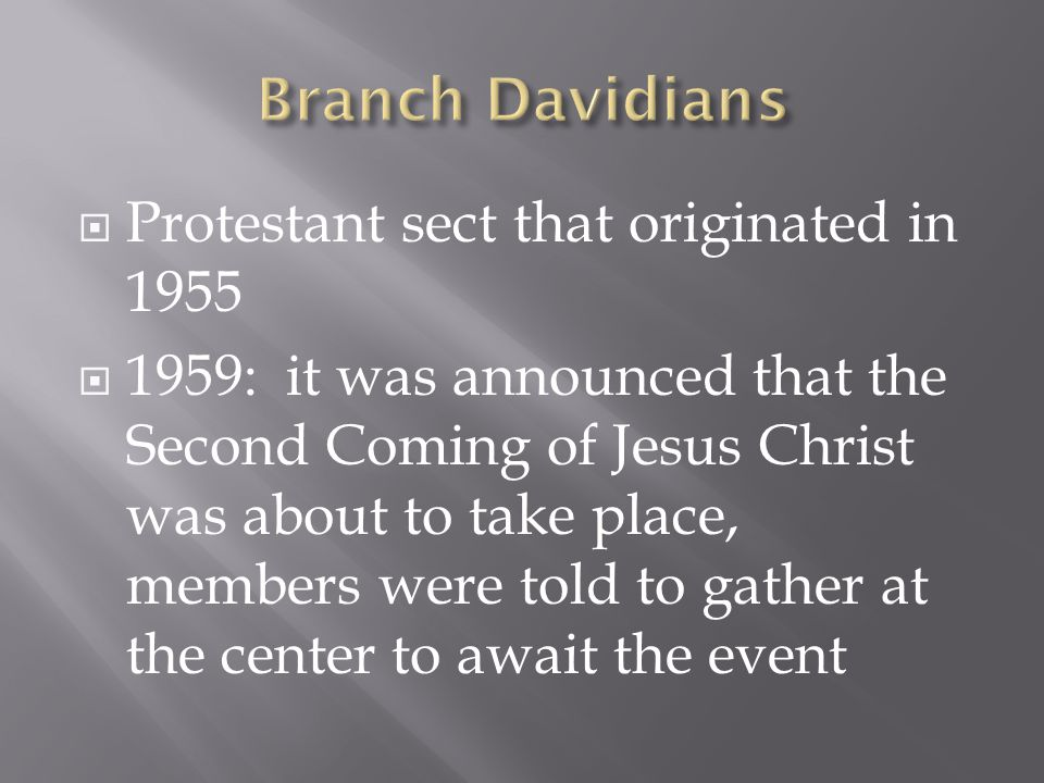  Protestant sect that originated in 1955  1959: it was announced that the Second Coming of Jesus Christ was about to take place, members were told to gather at the center to await the event