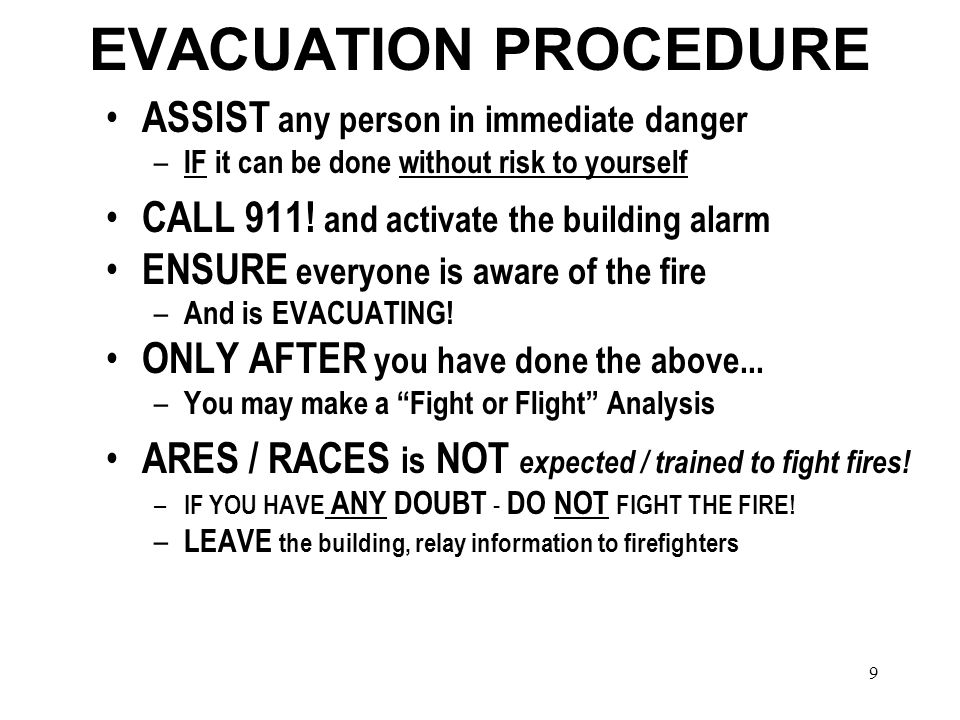 9 EVACUATION PROCEDURE ASSIST any person in immediate danger – IF it can be done without risk to yourself CALL 911.
