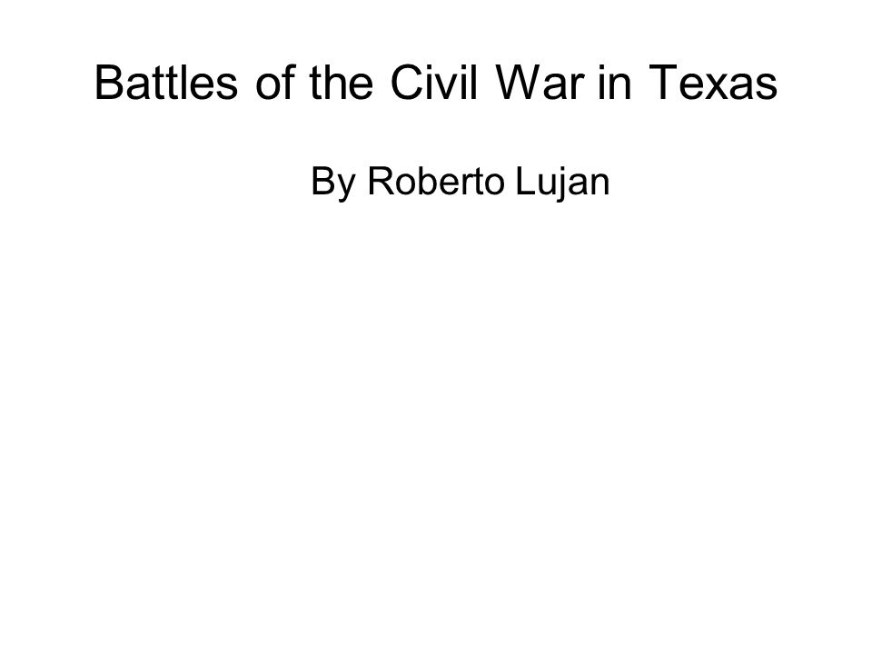 Battles of the Civil War in Texas By Roberto Lujan