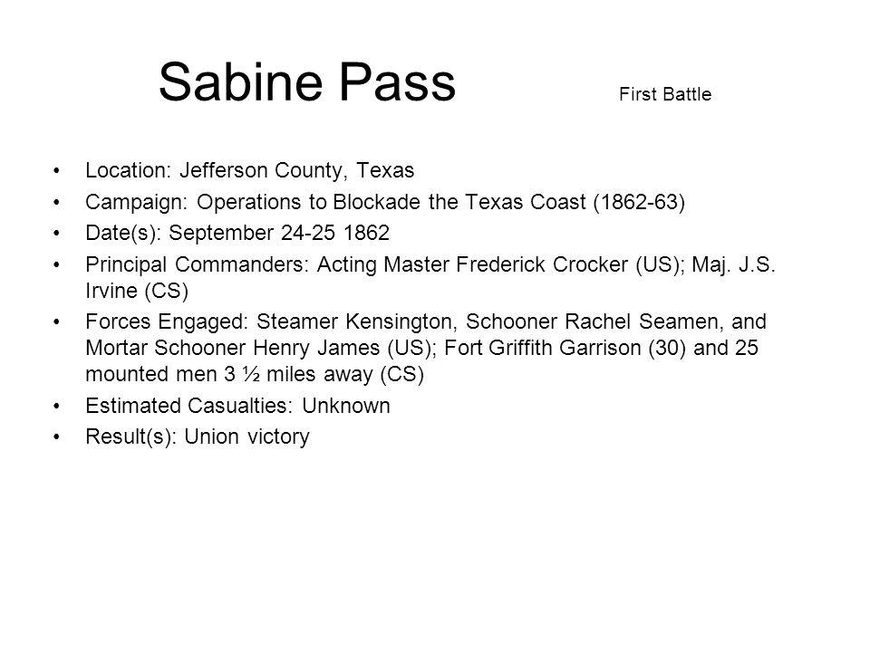 Sabine Pass Sept 24-25 1862 First Battle Description : On September 23,1862, the Union steamer Kensington, Schooner Rachel Seaman, and Mortar Schooner Henry James appeared off the bar at Sabine Pass.