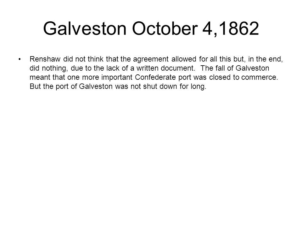 Galveston Third Battle Location: Galveston County Campaign: Operations against Galveston (1862-1863) Date(s): January 1,1863 Principal Commanders: Col.