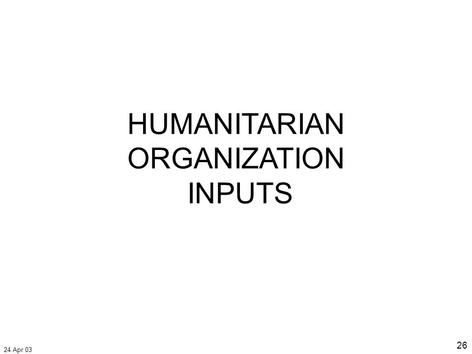 24 Apr 03 26 HUMANITARIAN ORGANIZATION INPUTS