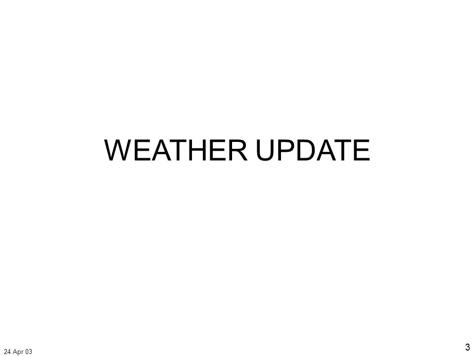 24 Apr 03 3 WEATHER UPDATE