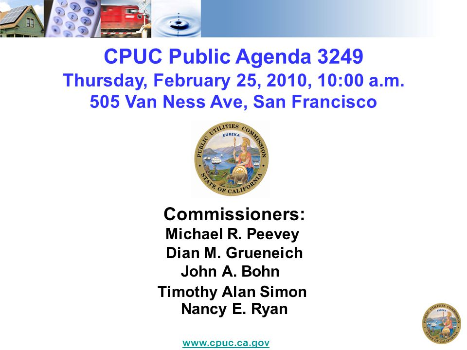 CPUC Public Agenda 3249 Thursday, February 25, 2010, 10:00 a.m. 505 Van Ness Ave, San Francisco Commissioners: Michael R. Peevey Dian M. Grueneich Joh