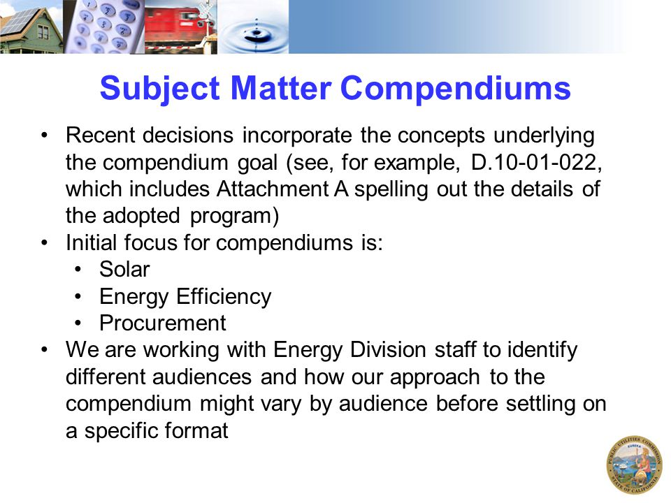 Subject Matter Compendiums Recent decisions incorporate the concepts underlying the compendium goal (see, for example, D.10-01-022, which includes Att
