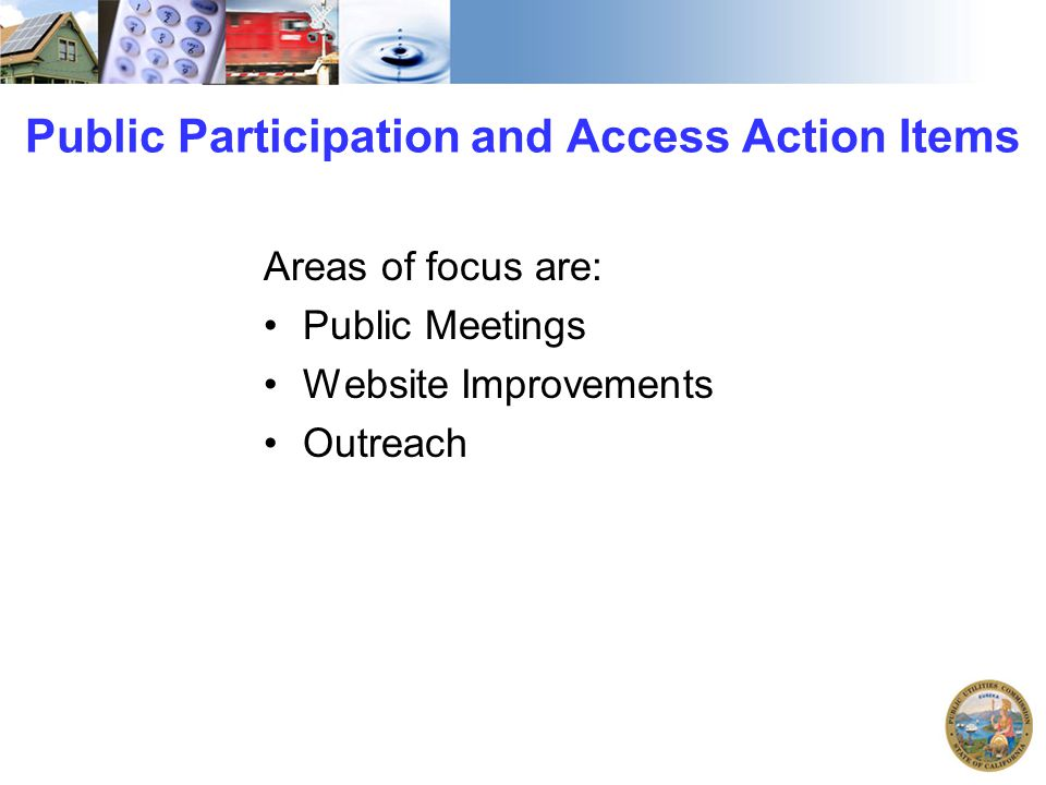 Public Participation and Access Action Items Areas of focus are: Public Meetings Website Improvements Outreach