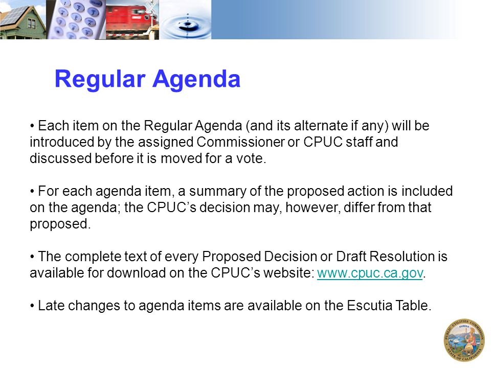 Regular Agenda Each item on the Regular Agenda (and its alternate if any) will be introduced by the assigned Commissioner or CPUC staff and discussed