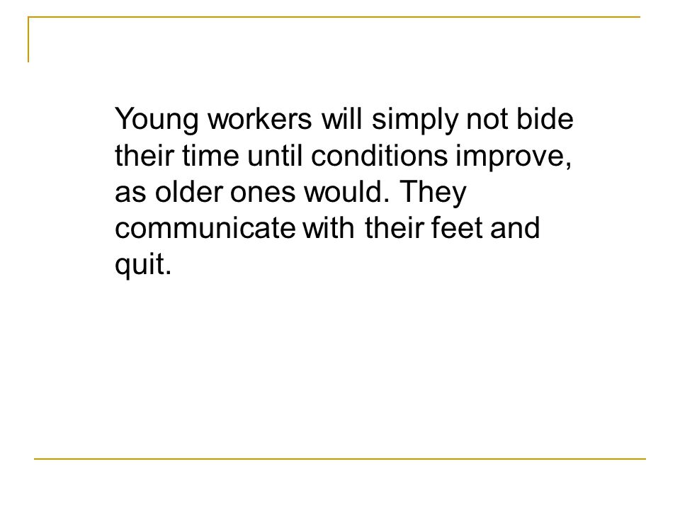 Young workers will simply not bide their time until conditions improve, as older ones would.