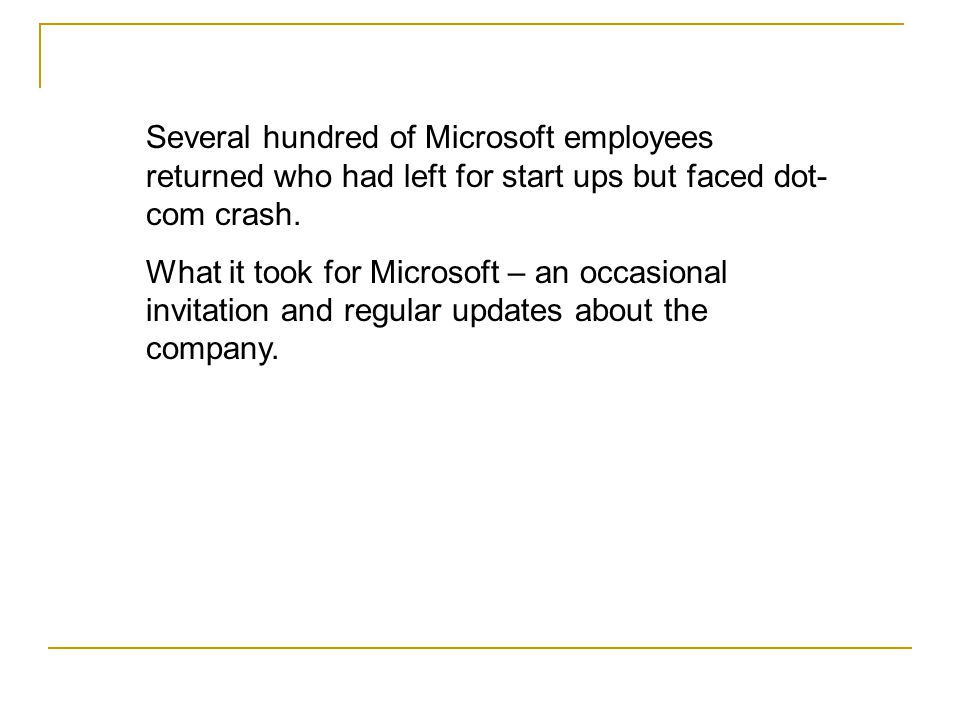 Several hundred of Microsoft employees returned who had left for start ups but faced dot- com crash.