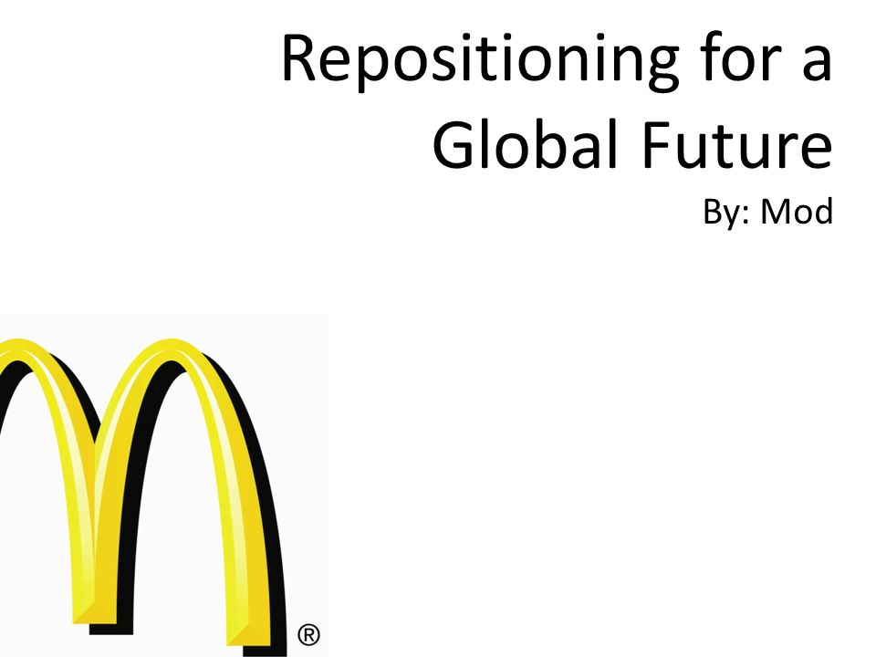 Repositioning for a Global Future By: Mod
