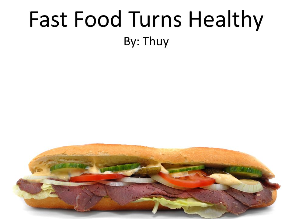 Fast Food Turns Healthy By: Thuy