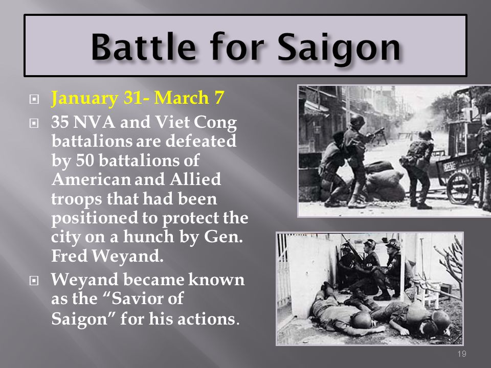  January 31- March 7  35 NVA and Viet Cong battalions are defeated by 50 battalions of American and Allied troops that had been positioned to protec