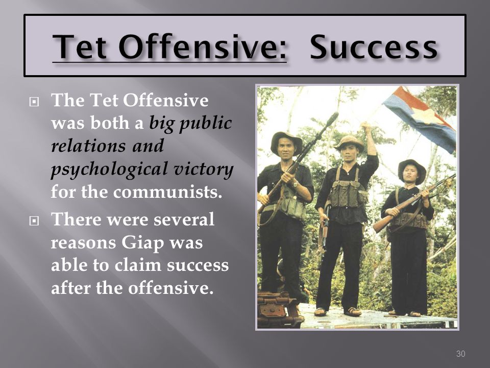  The Tet Offensive was both a big public relations and psychological victory for the communists.  There were several reasons Giap was able to claim