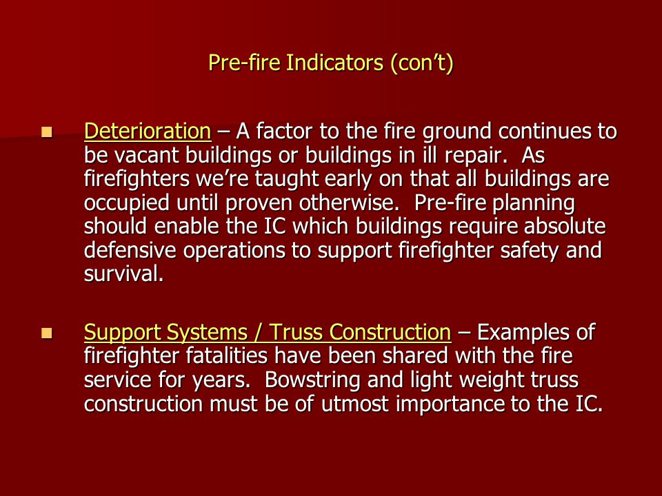 Pre-fire Indicators (con't) Deterioration – A factor to the fire ground continues to be vacant buildings or buildings in ill repair. As firefighters w