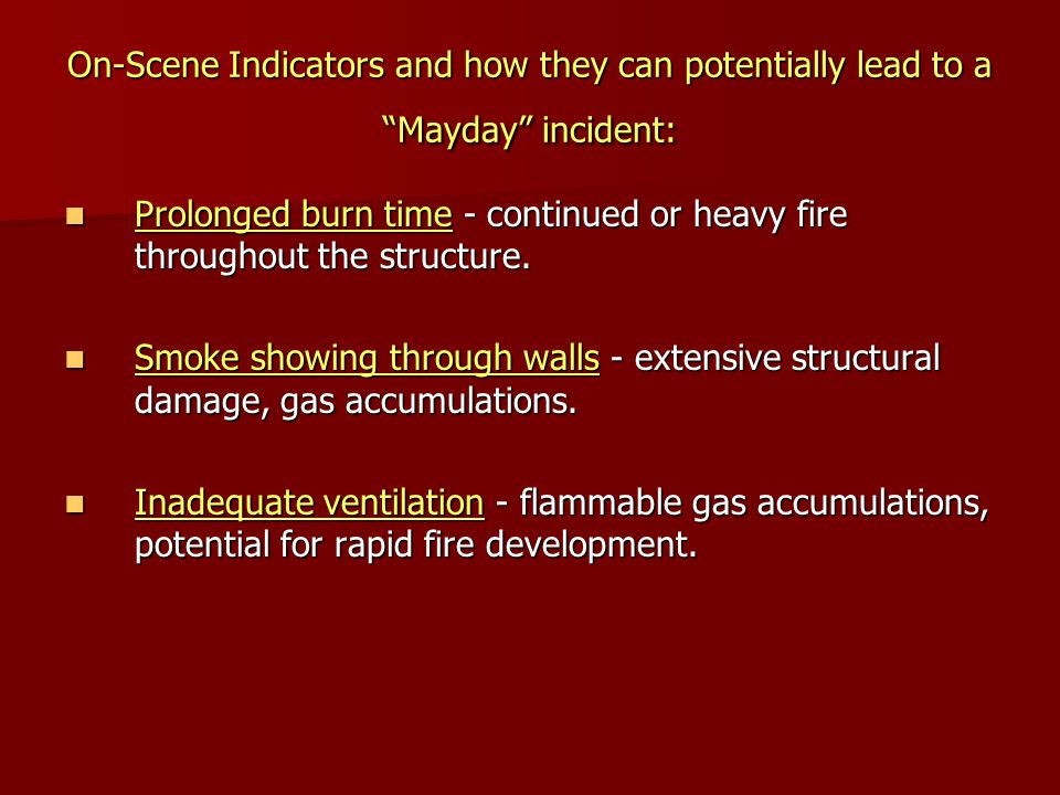 """On-Scene Indicators and how they can potentially lead to a """"Mayday"""" incident: Prolonged burn time - continued or heavy fire throughout the structure."""
