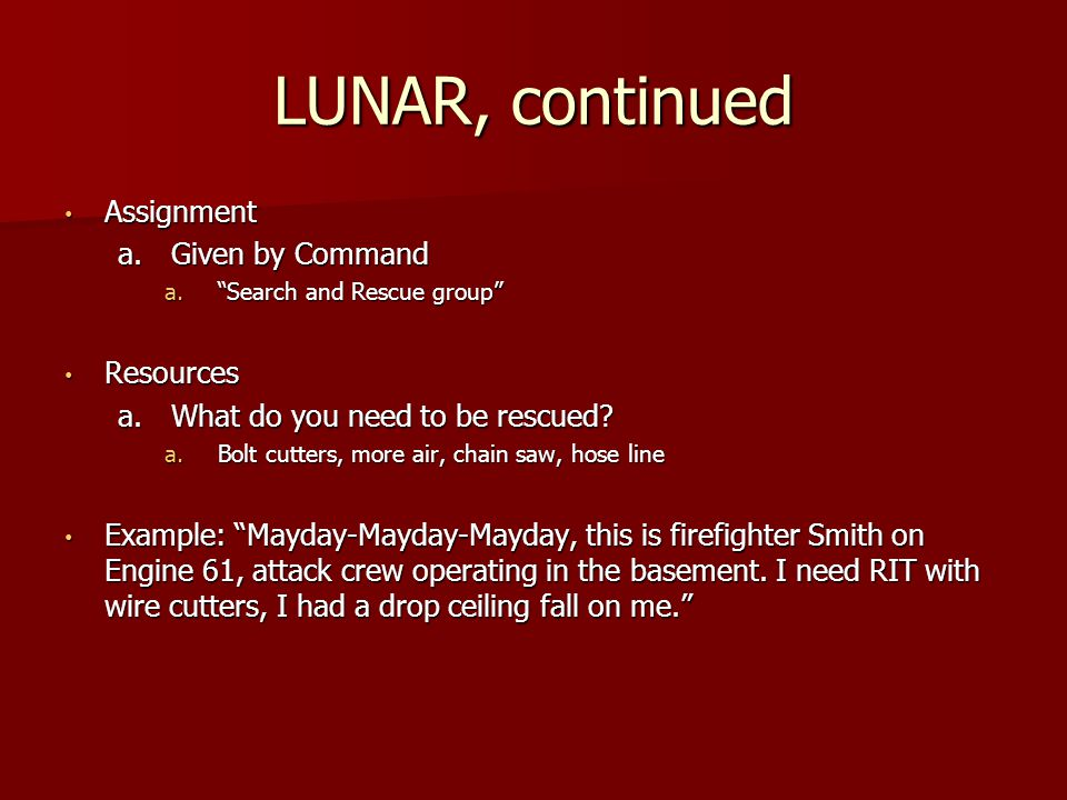 """LUNAR, continued Assignment Assignment a.Given by Command a.""""Search and Rescue group"""" Resources Resources a.What do you need to be rescued? a.Bolt cut"""