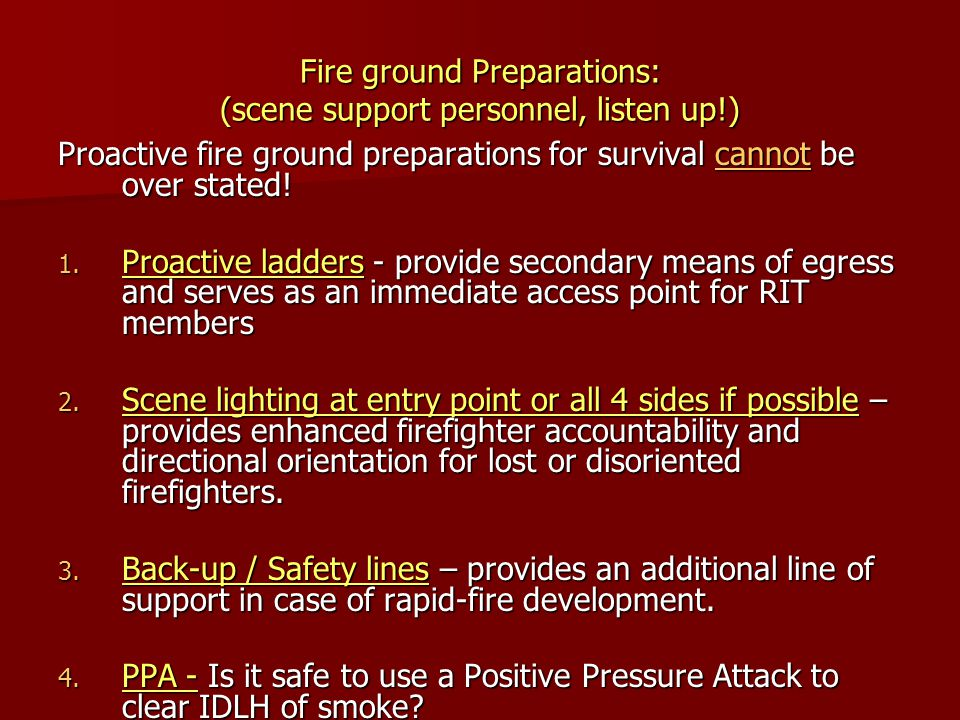 Fire ground Preparations: (scene support personnel, listen up!) Proactive fire ground preparations for survival cannot be over stated! 1. Proactive la