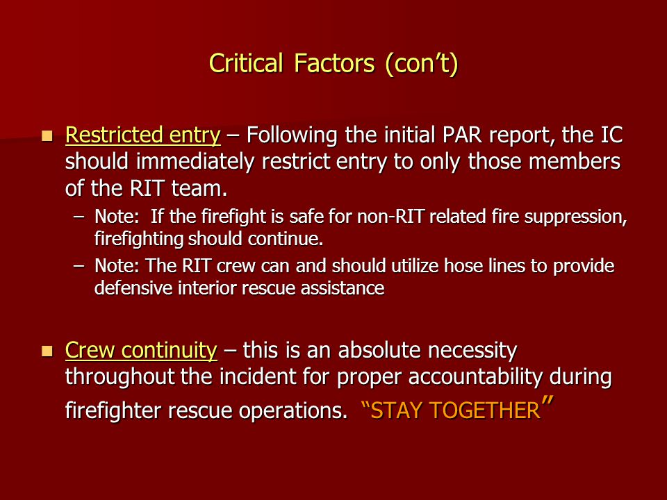 Critical Factors (con't) Restricted entry – Following the initial PAR report, the IC should immediately restrict entry to only those members of the RI