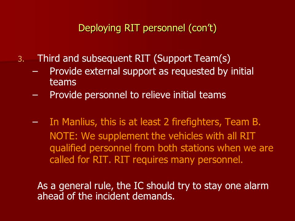 Deploying RIT personnel (con't) 3. 3. Third and subsequent RIT (Support Team(s) – –Provide external support as requested by initial teams – –Provide p