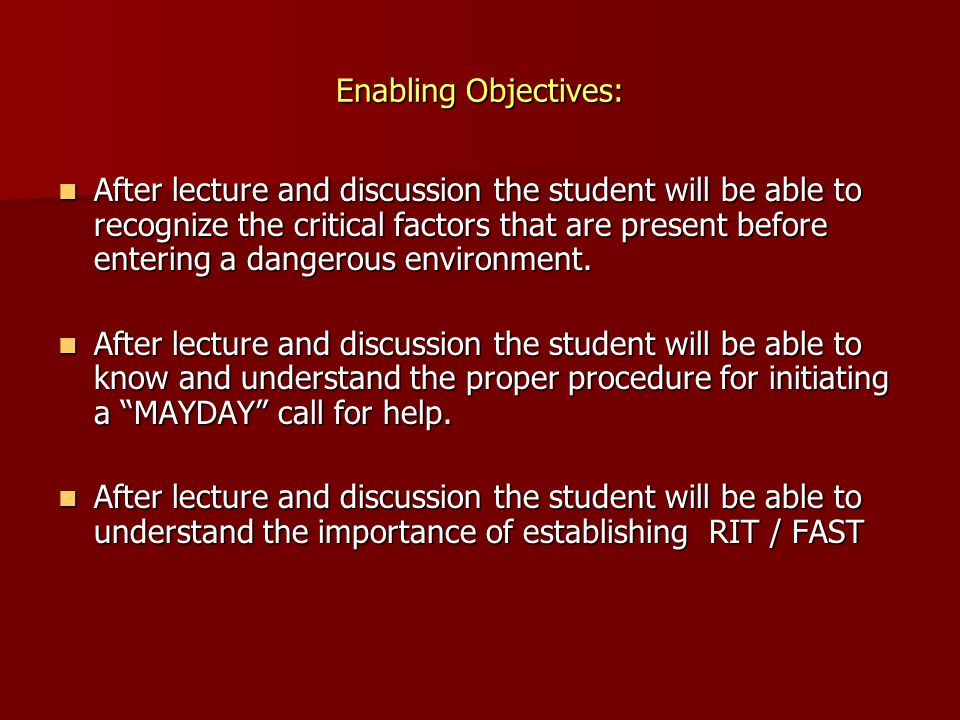 Enabling Objectives: After lecture and discussion the student will be able to recognize the critical factors that are present before entering a danger