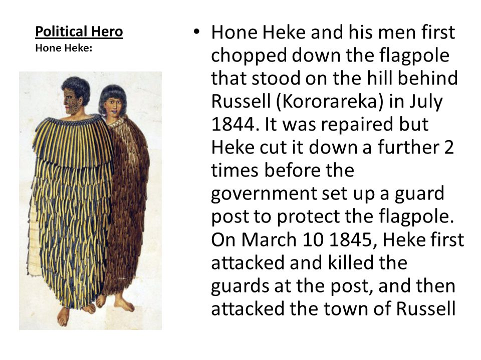 Hone Heke and his men first chopped down the flagpole that stood on the hill behind Russell (Kororareka) in July 1844. It was repaired but Heke cut it