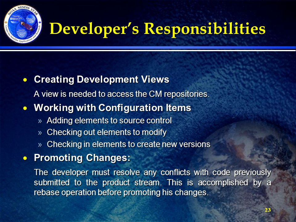 23 Developer's Responsibilities Developer's Responsibilities  Creating Development Views A view is needed to access the CM repositories.
