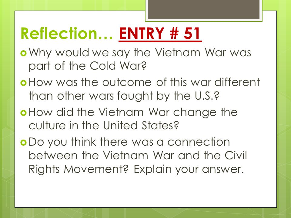 Reflection… ENTRY # 51  Why would we say the Vietnam War was part of the Cold War.