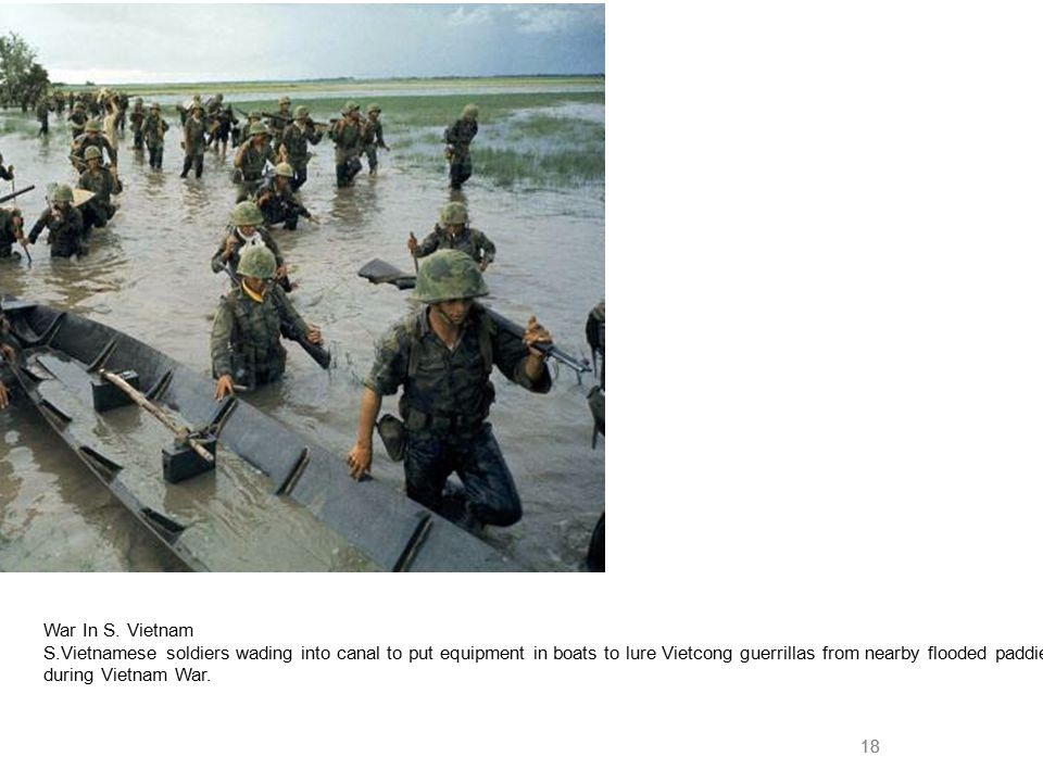 18 War In S. Vietnam S.Vietnamese soldiers wading into canal to put equipment in boats to lure Vietcong guerrillas from nearby flooded paddies during